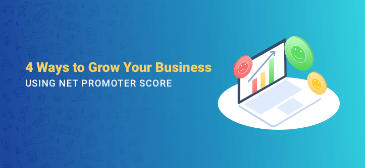4 Ways to Grow Your Business using Net Promoter Score (NPS