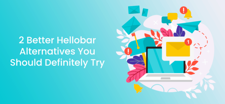 2 Better Hellobar Alternatives You Should Definitely Try