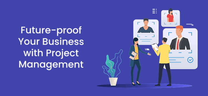 Future-proof Your Business with Project Management