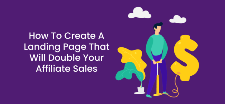 HOW TO CREATE A LANDING PAGE THAT WILL DOUBLE YOUR AFFILIATE SALES (1)