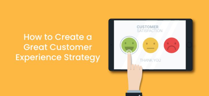 एक महान ग्राहक अनुभव रणनीति कैसे बनाएं