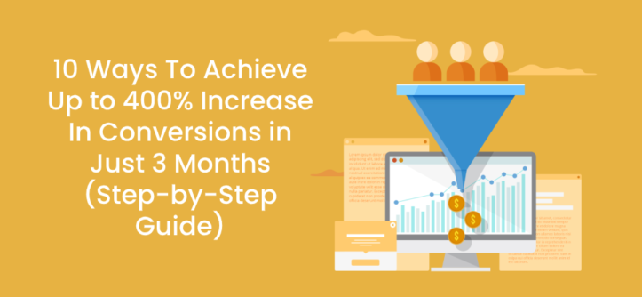 10 Ways To Achieve Up to 400% Increase In Conversions in Just 3 Months (Step-by-Step Guide)