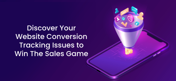Discover Your Website Conversion Tracking Issues to Win The Sales Game