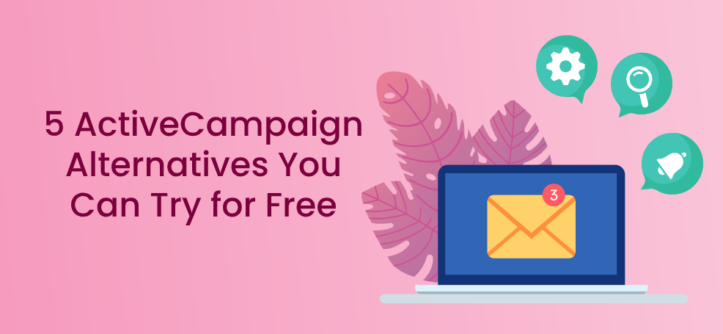 5 ActiveCampaign Alternatives You Can Try for Free