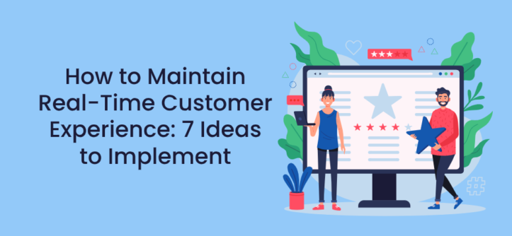 How to Maintain Real-Time Customer Experience_ 7 Ideas to Implement (1)