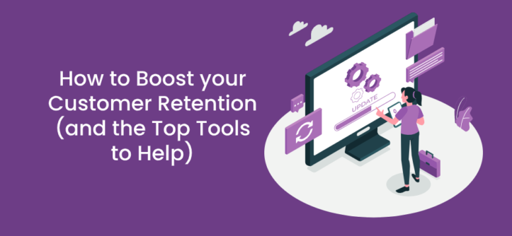 How to Boost your Customer Retention (and the Top Tools to Help)