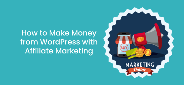 How to Make Money from WordPress with Affiliate Marketing