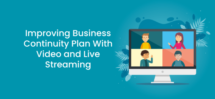 Improving Business Continuity Plan With Video and Live Streaming