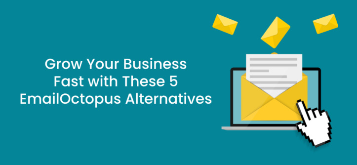 Grow Your Business Fast with These 5 EmailOctopus Alternatives