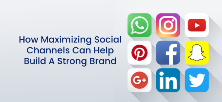 How Maximizing Social Channels Can Help Build A Strong Brand