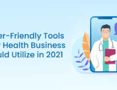 5 User-Friendly Tools Every Health Business Should Utilize in 2021