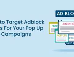 How to Target Adblock Users For Your Pop Up Campaigns (1)