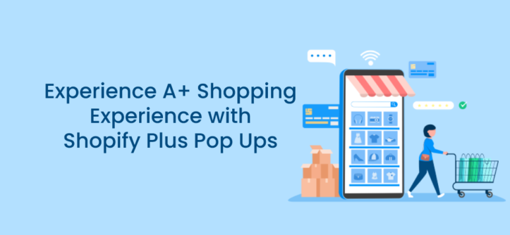 Experience A+ Shopping Experience with Shopify Plus Pop Ups