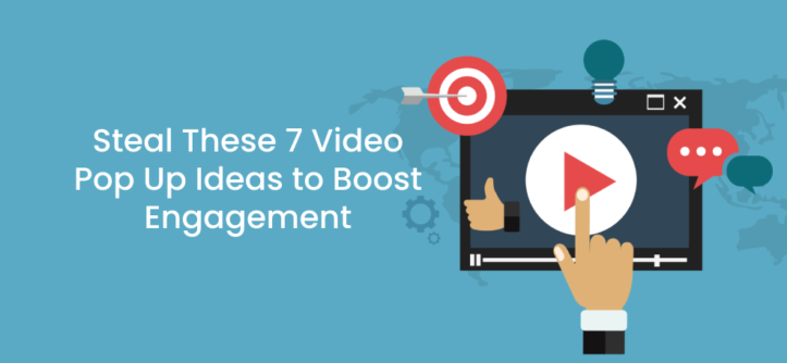 Steal These 7 Video Pop Up Ideas to Boost Engagement