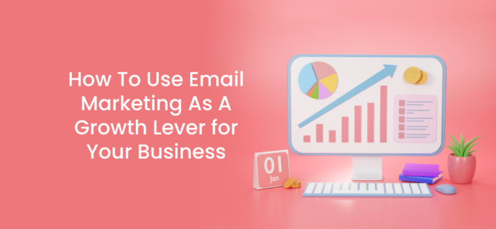 How To Use Email Marketing As A Growth Lever for Your Business
