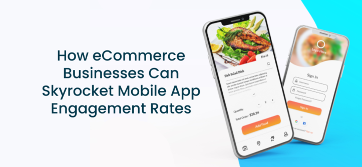 How eCommerce Businesses Can Skyrocket Mobile App Engagement Rates