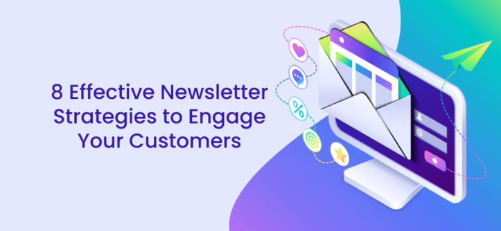 8 Effective Newsletter Strategies to Engage Your Customers