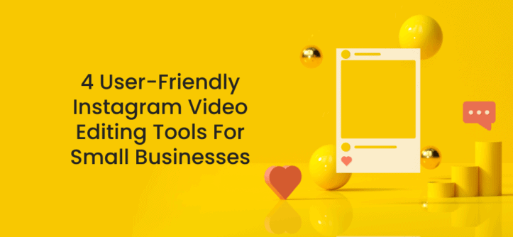 4 User-Friendly Instagram Video Editing Tools For Small Businesses