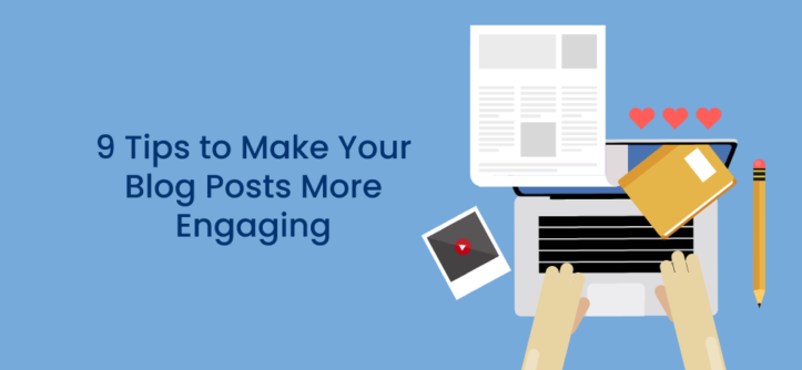 9 Tips to Make Your Blog Posts More Engaging