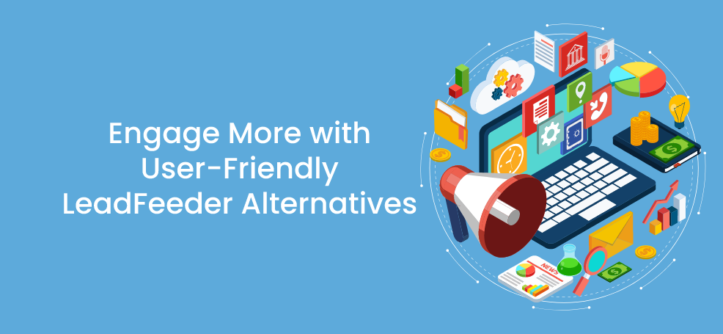 Engage More with User-Friendly LeadFeeder Alternatives