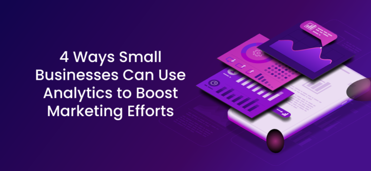 4 Ways Small Businesses Can Use Analytics to Boost Marketing Efforts