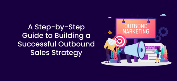 A Step-by-Step Guide to Building a Successful Outbound Sales Strategy