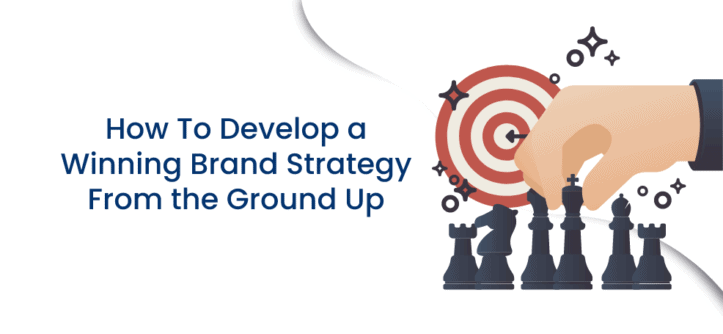 How To Develop a Winning Brand Strategy From the Ground Up